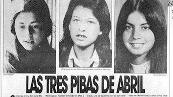 """Laura Raggio, Silvia Reyes -ambas de 19 años- y Diana Maidanik, de 22, fueron acribilladas por las Fuerzas Conjuntas del gobierno de facto en 1974 y pasaron a ser conocidas como las """"pibas o muchachas de abril""""."""