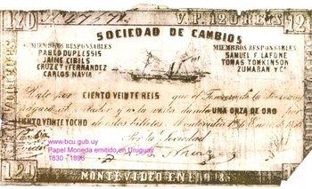 Vale emitido en 1856 por la Sociedad de Cambios de Montevideo, antecesora del Banco Comercial. El peso uruguayo no existía, por lo que su valor se fijaba en reales (reis). Podían canjearse por oro y su garantía eran los integrantes de la sociedad, cuyos nombres figuran en el vale.